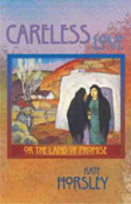 Careless Love: Or the Land of Promise