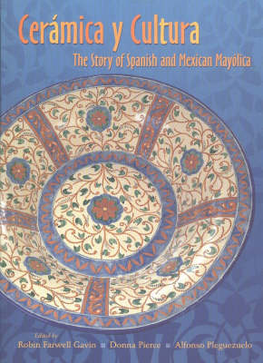 Ceramica y Cultura: The Story of Spanish and Mexican Mayolica