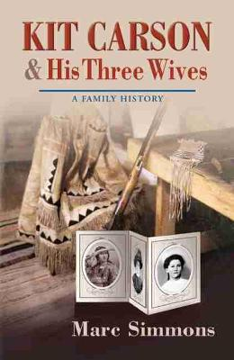 Kit Carson and His Three Wives: A Family History