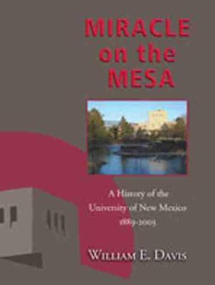 Miracle on the Mesa: A History of the University of New Mexico, 1889-2003