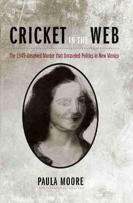 Cricket in the Web: The 1949 Unsolved Murder That Unraveled Politics in New Mexico