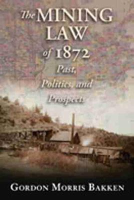 The Mining Law of 1872: Past, Politics, and Prospects