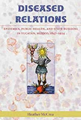 Diseased Relations: Epidemics, Public Health and State-Building in Yucatan, Mexico, 1847-1924