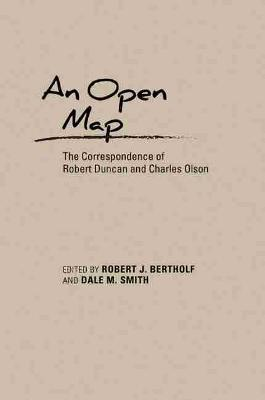 An Open Map: The Correspondence of Robert Duncan and Charles Olson