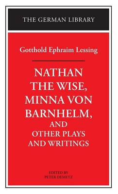 """""""Nathan the Wise"""", """"Minna Von Barnhelm"""" and Other Plays and Writings"""