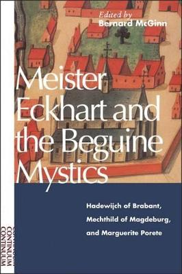 Meister Eckhart and Beguine Mystics: Hadewijch of Brabant, Mechtild of Magdeburg and Marguerite Porete