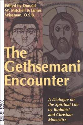 The Gethsemani Encounter: A Dialogue on the Spiritual Life by Buddhist and Christian Monastics
