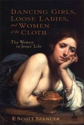 Dancing Girls, Loose Ladies and Women of the Cloth: The Women in Jesus' Life