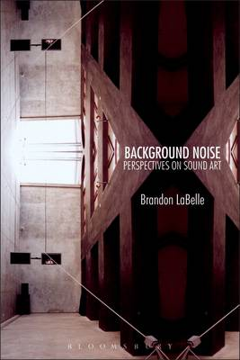 Background Noise: A History of Sound Art