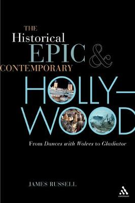 """The Historical Epic and Contemporary Hollywood: From """"Dances with Wolves"""" to """"Gladiator"""""""