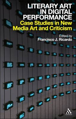 Literary Art in Digital Performance: Case Studies and Critical Positions