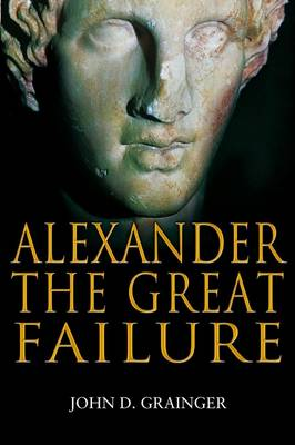 Alexander the Great Failure: The Collapse of the Macedonian Empire