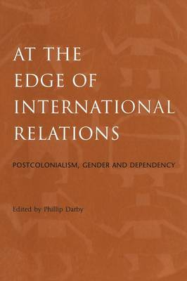 At the Edge of International Relations: Postcolonialism, Gender and Dependency