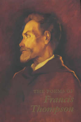 The Poems of Francis Thompson: The First Complete Edition from Original Manuscripts and Published Sources