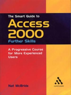 The Smart Guide to Access 2000: Further Skills: A Progressive Course for More Experienced Users