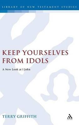 Keep Yourselves from Idols: A New Look at 1 John