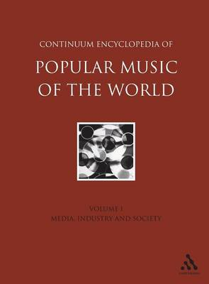 Continuum Encyclopedia of Popular Music of the World: v. 1: Media, Industry and Society