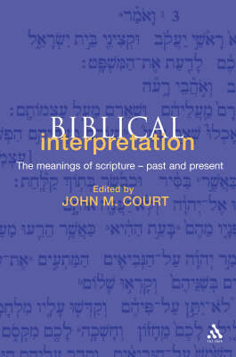 Biblical Interpretation: The Meanings of Scripture: Past and Present