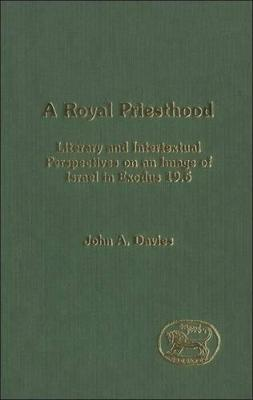 A Royal Priesthood: Literary and Intertextual Perspectives on an Image of Israel in Exodus 19.6