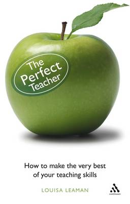 The Perfect Teacher: How to Make the Very Best of Your Teaching Skills