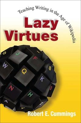 Lazy Virtues: Teaching Writing in the Age of Wikipedia