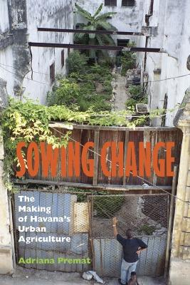 Sowing Change: The Making of Havana's Urban Agriculture