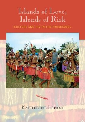 Islands of Love, Islands of Risk: Culture and HIV in the Trobriands