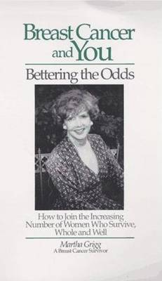 Breast Cancer and You: Bettering the Odds : How to Join the Increasing Number of Women Who Survive, Whole and Well