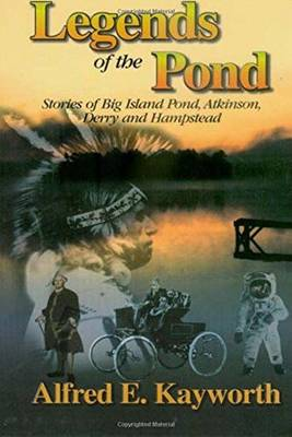 Legends of the Pond: Stories of Big Island Pond, Atkinson, Derry, and Hampstead