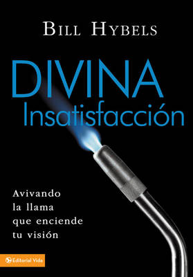 Divina Insatisfaccion: Fueling the Fire That Ignites Personal Vision