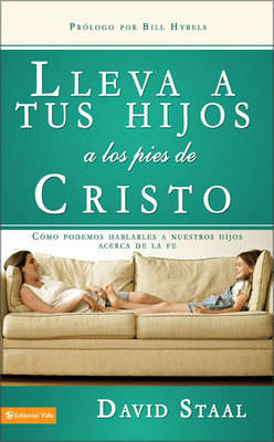 Lleva Tu Hijo a Los Pies De Cristo: How Parents Can Talk with Their Kids About Faith