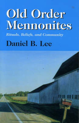 Old Order Mennonites: Rituals, Beliefs, and Community