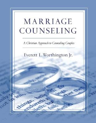 Marriage Counseling: A Christian Approach to Counseling Couples