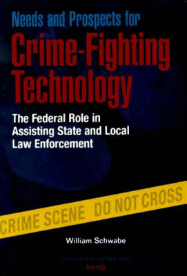 Needs and Prospects for Crime-fighting Technology: The Federal Role in Assisting State and Local Law Enforcement