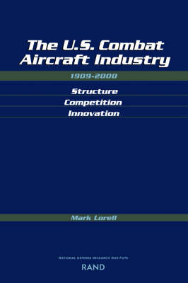 The U.S. Combat Aircraft Industry 1909-2000 Structure, Competition, Innovation