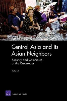 Central Asia and Its Asian Neighbors: Security and Commerce at the Crossroads