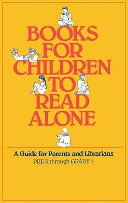 Books for Children to Read Alone: A Guide for Parents and Librarians