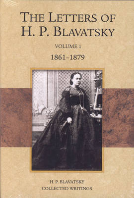 H.P. Blavatsky Collected Writings: Volume 1: The Letters of H. P. Blavatsky 1861-1879