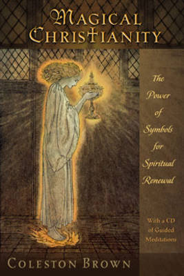 Magical Christianity: The Power of Symbols for Spiritual Renewal, with a CD of Guided Meditations