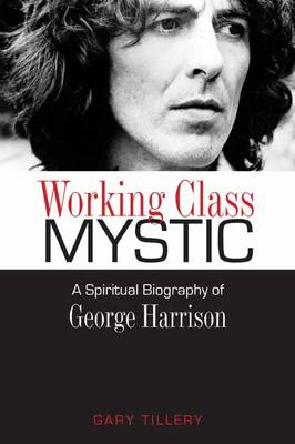 Working Class Mystic: A Spiritual Biography of George Harrison