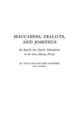 Maccabees, Zealots, and Josephus: Inquiry into Jewish Nationalism in the Greco-Roman Period