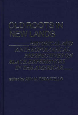 Old Roots in New Lands: Historical and Anthropological Perspectives on Black Experiences in the Americas