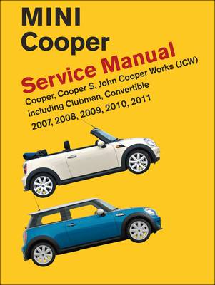 Mini Cooper Service Manual (R55, R56, R57) 2007, 2008, 2009, 2010, 2011 Cooper Cooper S, John Cooper Works: Including Clubman and Convertible
