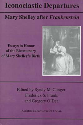 """Iconoclastic Departures: Mary Shelley After """"Frankenstein"""""""