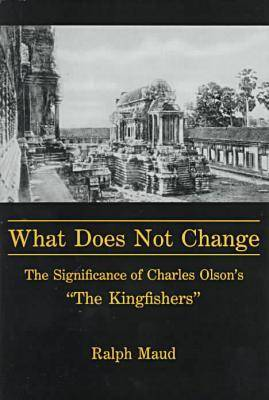 """What Does Not Change: Significance of Charles Olson's """"Kingfishers"""""""