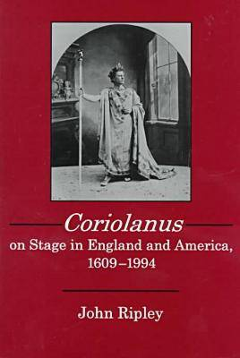 """""""Coriolanus"""" on Stage in England and America, 1609-1994"""