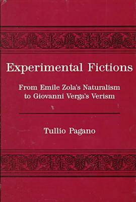 Experimental Fictions: From Emile Zola's Naturalism to Giovanni Verga's Verism