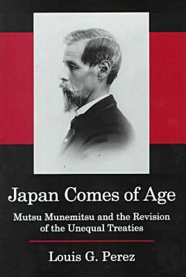 Japan Comes of Age: Mutsu Munemitsu and the Revision of Unequal Treaties