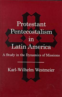 Protestant Pentecostalism in Latin America: A Study in the Dynamics of Missions