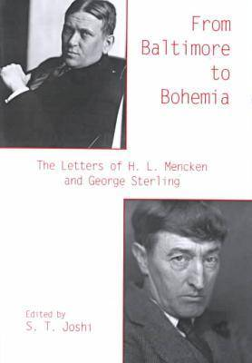 From Baltimore to Bohemia: The Letters of H.L.Mencken and George Sterling